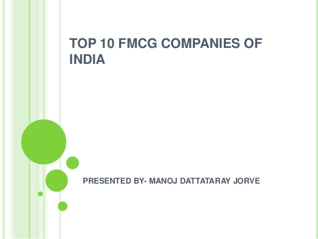 TOP 10 FMCG COMPANIES OFINDIA PRESENTED BY- MANOJ DATTATARAY JORVE