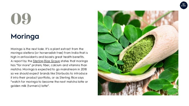 Moringa is the next kale. It's a plant extract from the moringa oleifera (or horseradish tree) from India that is high in ...