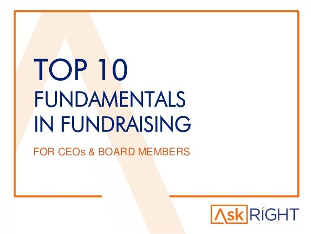 TOP 10 FUNDAMENTALS IN FUNDRAISING FOR CEOs & BOARD MEMBERS