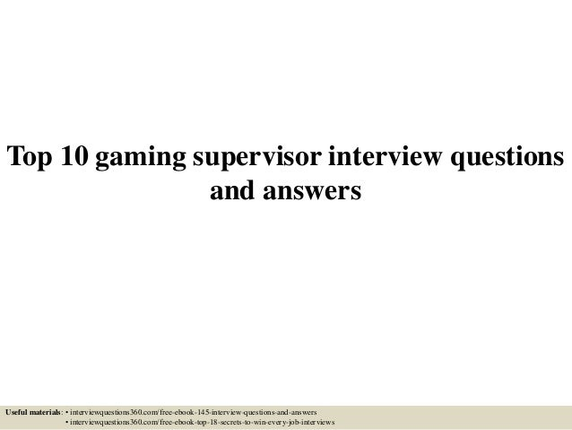 top 10 gaming supervisor interview questions and answers useful materials interviewquestions360com - What Is Your Ability To Work Without Supervision Interview Question And Answers