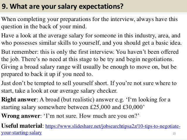 9. What are your salary expectations? When completing your preparations for the interview, always have this question in th...