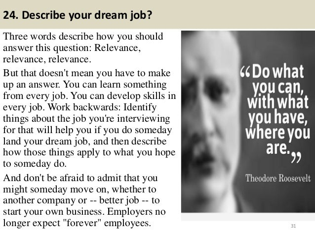 24. Describe your dream job? Three words describe how you should answer this question: Relevance, relevance, relevance. Bu...
