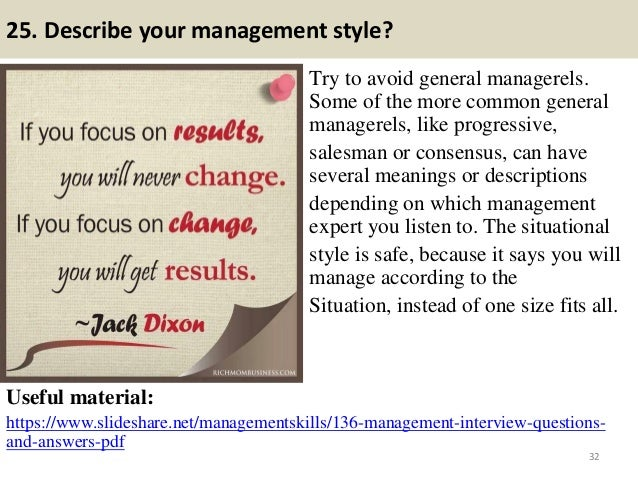 25. Describe your management style? Try to avoid general managerels. Some of the more common general managerels, like prog...