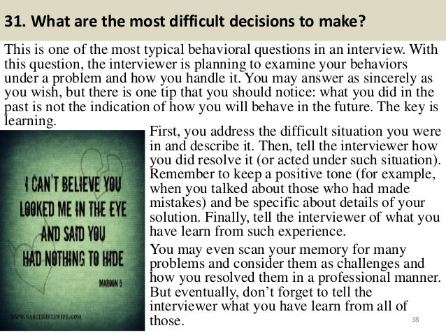 31. What are the most difficult decisions to make? This is one of the most typical behavioral questions in an interview. W...