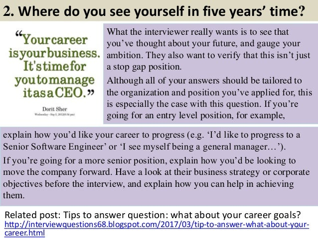 """2. Where do you see yourself in five years' time? What the interviewer really wants is to see that you""""ve thought about yo..."""