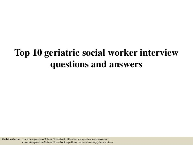top 10 geriatric social worker interview questions and answers useful materials interviewquestions360com - Social Work Interview Questions For Social Workers