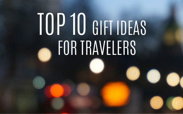 GIFT IDEAS  TOP 10  FOR TRAVELERS