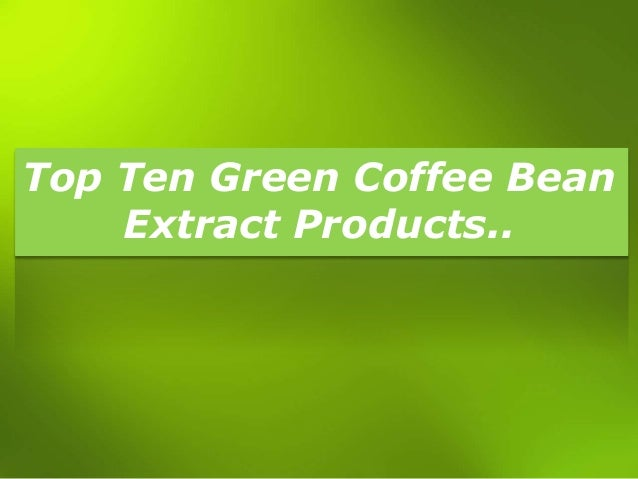 Top Ten Green Coffee Bean Extract Products..