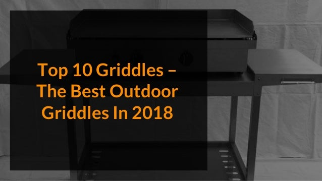 Top 10 Griddles – The Best Outdoor Griddles In 2018