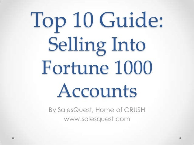 Top 10 Guide:Selling IntoFortune 1000AccountsBy SalesQuest, Home of CRUSHwww.salesquest.com