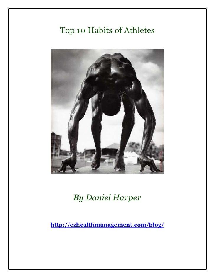Top 10 Habits of Athletes       By Daniel Harperhttp://ezhealthmanagement.com/blog/