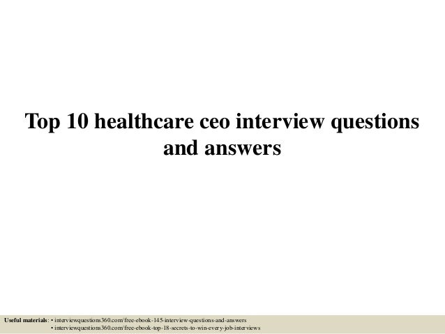 top 10 healthcare ceo interview questions and answers useful materials interviewquestions360com - Nhs Interview Questions Healthcare Interview Questions And Answers