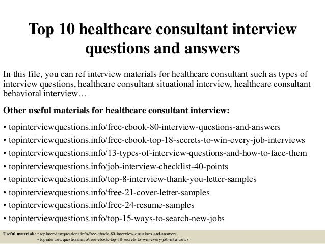 Top 10 Healthcare Consultant Interview Questions And Answers In This File,  You Can Ref Interview ...