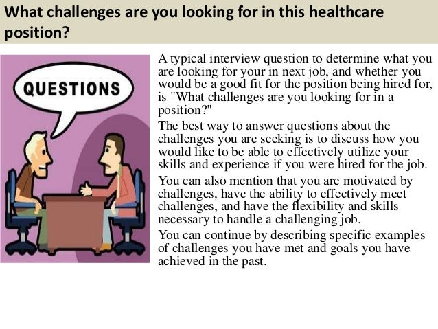 3 what challenges are you looking for in this healthcare position a typical interview question - Nhs Interview Questions Healthcare Interview Questions And Answers