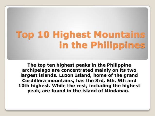 Top 10 Highest Mountains in the Philippines The top ten highest peaks in the Philippine archipelago ...