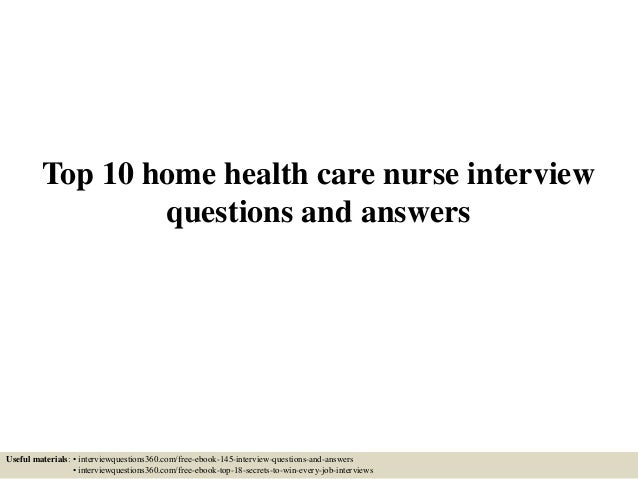 health care interview If you'd like to make a living as a home care aide or a home health aide, improve your chances of landing a job in the field by familiarizing yourself with the common questions people in your profession are asked during interviews prepping for your interview in this manner will likely make you more.