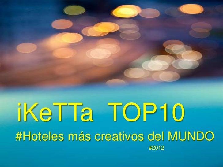 iKeTTa TOP10#Hoteles más creativos del MUNDO                     #2012