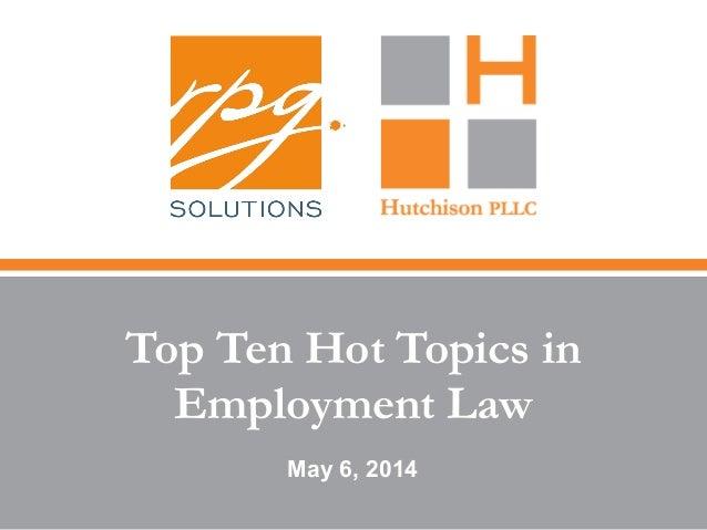 Top Ten Hot Topics in Employment Law May 6, 2014