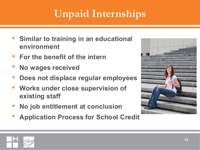 Unpaid Internships  Similar to training in an educational environment  For the benefit of the intern  No wages received...