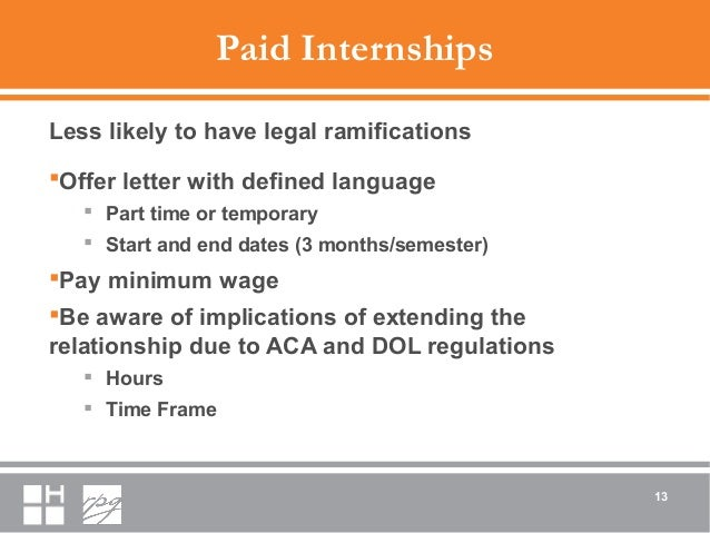 Paid Internships Less likely to have legal ramifications Offer letter with defined language  Part time or temporary  St...