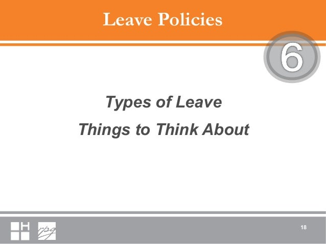 Leave Policies Types of Leave Things to Think About 18