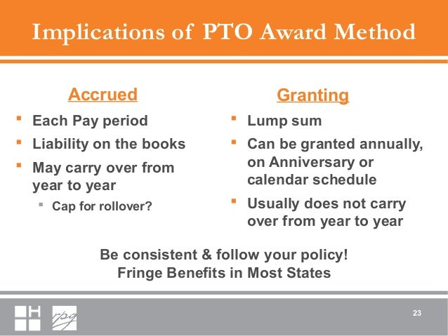 Implications of PTO Award Method Accrued  Each Pay period  Liability on the books  May carry over from year to year  C...