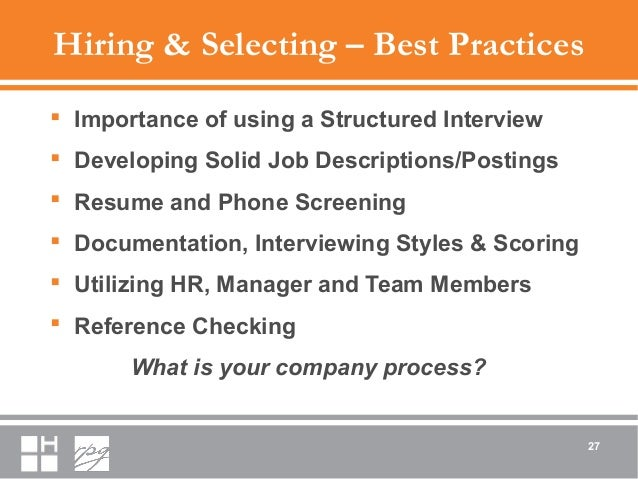 Hiring & Selecting – Best Practices  Importance of using a Structured Interview  Developing Solid Job Descriptions/Posti...