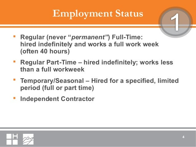 """Employment Status  Regular (never """"permanent"""") Full-Time: hired indefinitely and works a full work week (often 40 hours) ..."""