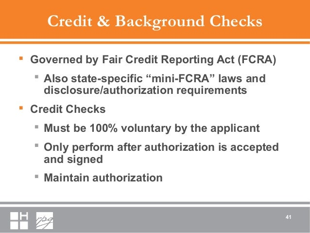 """Credit & Background Checks  Governed by Fair Credit Reporting Act (FCRA)  Also state-specific """"mini-FCRA"""" laws and discl..."""