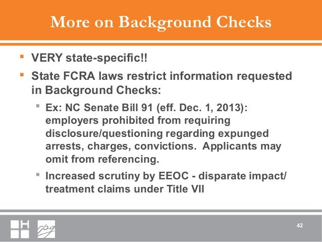 More on Background Checks  VERY state-specific!!  State FCRA laws restrict information requested in Background Checks: ...