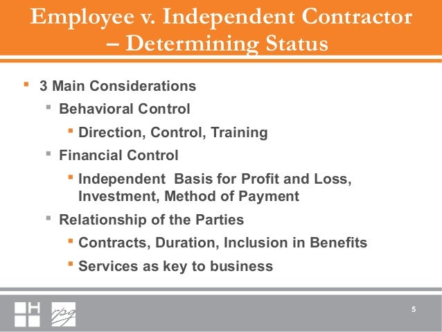 Employee v. Independent Contractor – Determining Status  3 Main Considerations  Behavioral Control  Direction, Control,...