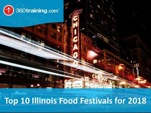 © 2018 360training.com | 888-360-8764 | www. 360training.com Top 10 Illinois Food Festivals for 2018