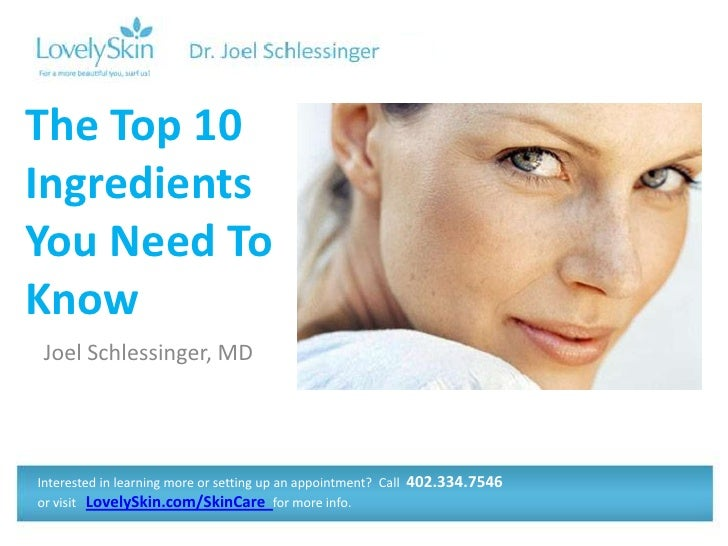 The Top 10IngredientsYou Need ToKnow Joel Schlessinger, MDInterested in learning more or setting up an appointment? Call  ...