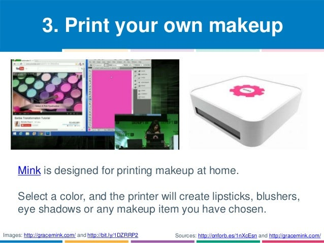 3. Print your own makeup  Mink is designed for printing makeup at home.  Select a color, and the printer will create lipst...