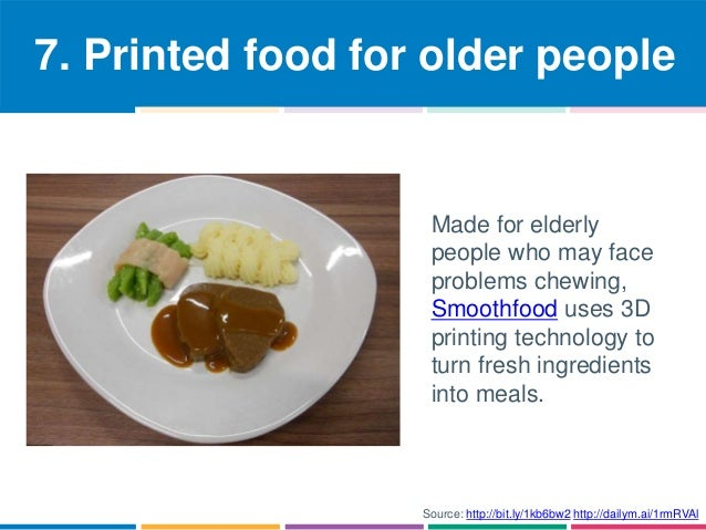 7. Printed food for older people  Made for elderly  people who may face  problems chewing,  Smoothfood uses 3D  printing t...