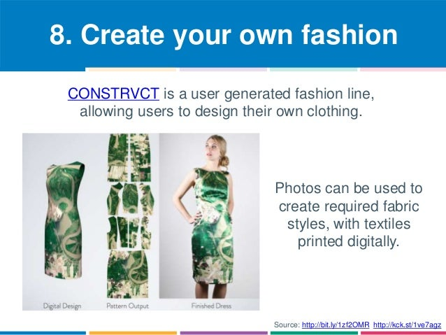 8. Create your own fashion  CONSTRVCT is a user generated fashion line,  allowing users to design their own clothing.  Pho...