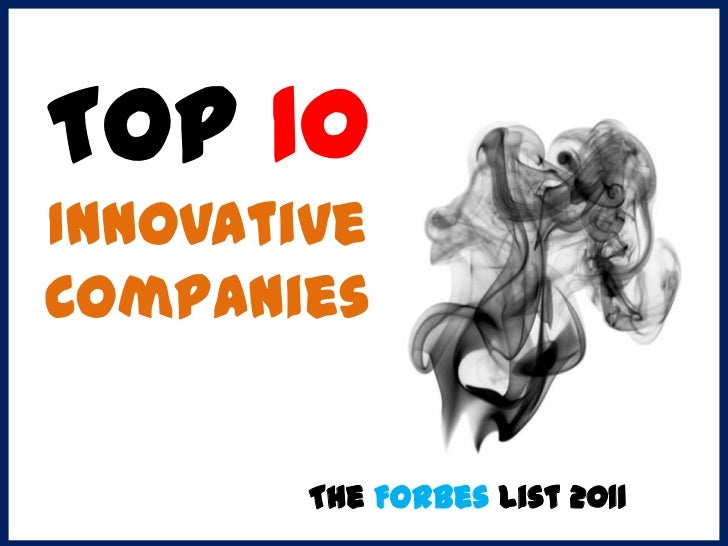 Top 10InnovativeCompanies        The Forbes List 2011