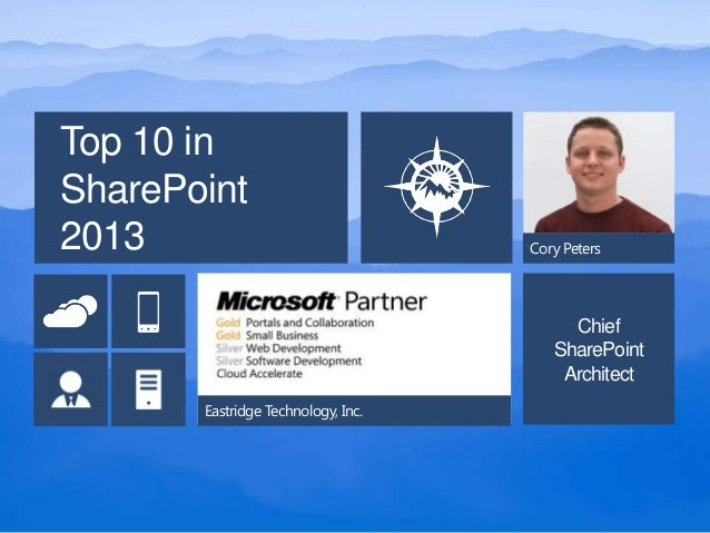 Top 10 inSharePoint2013                                Cory Peters                                         Chief          ...