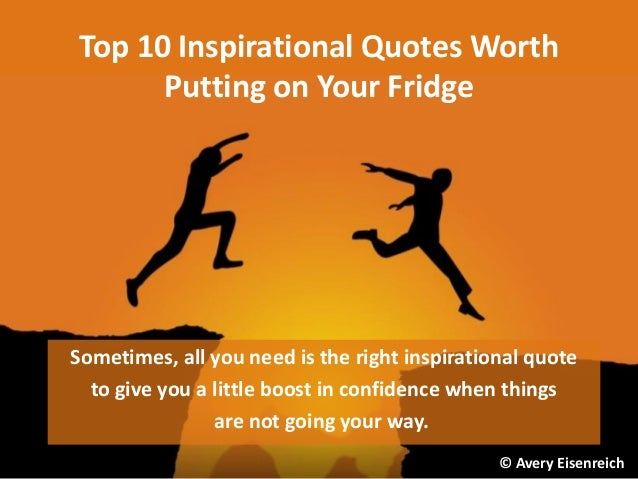 Top 10 Inspirational Quotes Worth Putting on Your Fridge Sometimes, all you need is the right inspirational quote to give ...