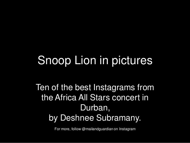 Snoop Lion in picturesTen of the best Instagrams fromthe Africa All Stars concert inDurban,by Deshnee Subramany.For more, ...