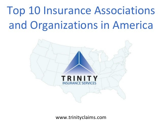 Top 10 Insurance Associations and Organizations in America  www.trinityclaims.com