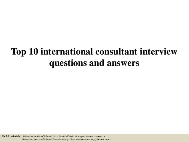 Top 10 international consultant interview questions and answers Useful materials: • interviewquestions360.com/free-ebook-1...