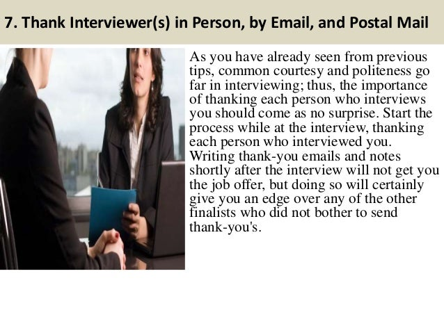 7. Thank Interviewer(s) in Person, by Email, and Postal Mail As you have already seen from previous tips, common courtesy ...