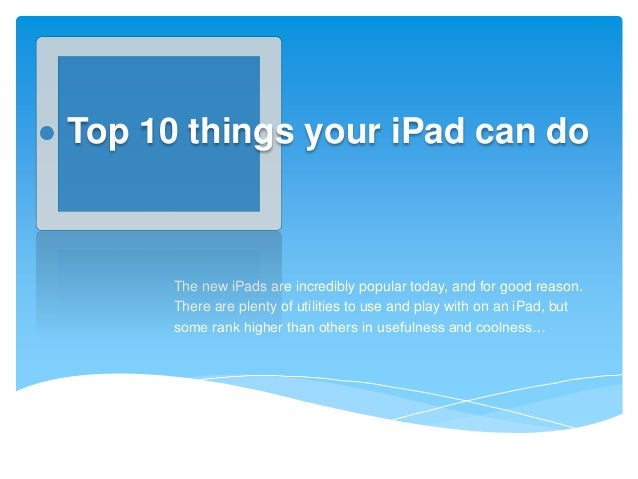 Top 10 things your iPad can do  The new iPads are incredibly popular today, and for good reason. There are plenty of utili...