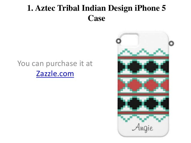 1. Aztec Tribal Indian Design iPhone 5 Case  You can purchase it at Zazzle.com