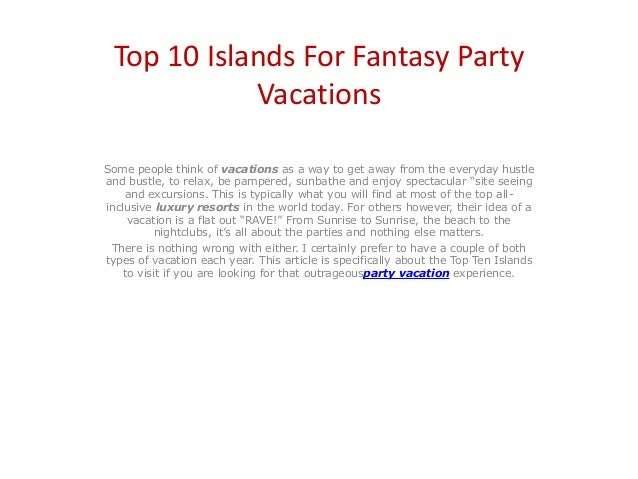 Top 10 Islands For Fantasy Party Vacations Some people think of vacations as a way to get away from the everyday hustle an...