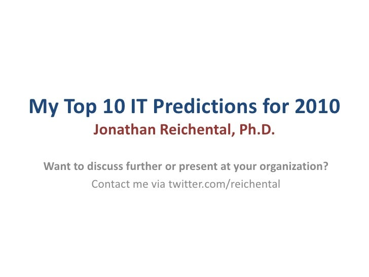 My Top 10 IT Predictions for 2010© 2010 Jonathan Reichental, Ph.D.<br />Want to discuss further or for me to present at yo...