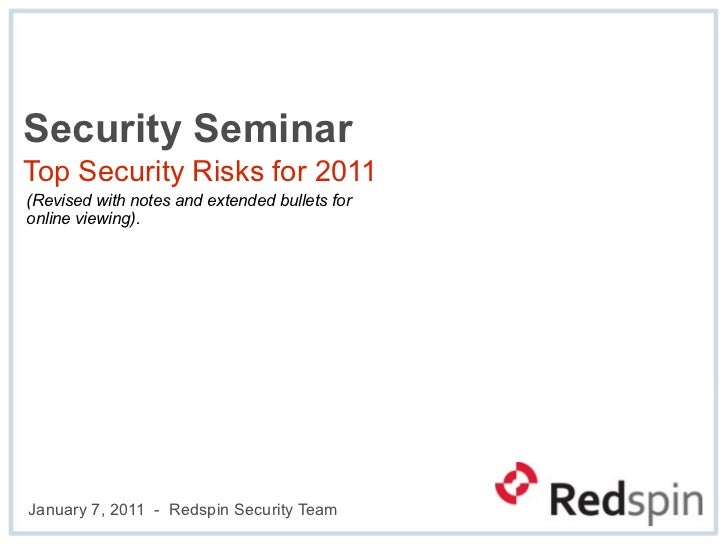 Security Seminar Top Security Risks for 2011 (Revised with notes and extended bullets for online viewing).     January 7, ...