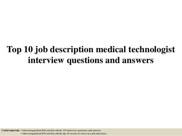 Top 10 Job Description Medical Technologist Interview Questions And Answers  Useful Materials: U2022 Interviewquestions360.