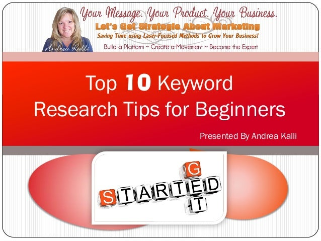 Presented By Andrea KalliTop 10 KeywordResearch Tips for Beginners